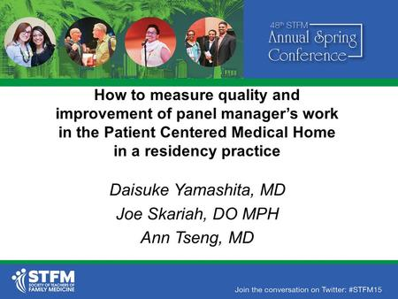 How to measure quality and improvement of panel manager's work in the Patient Centered Medical Home in a residency practice Daisuke Yamashita, MD Joe Skariah,