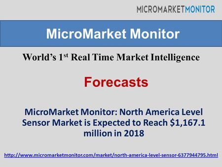 World's 1 st Real Time Market Intelligence MicroMarket Monitor: North America Level Sensor Market is Expected to Reach $1,167.1 million in 2018 MicroMarket.