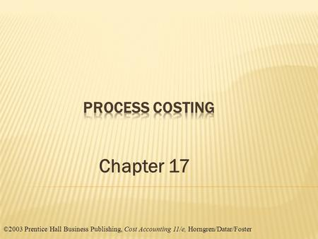©2003 Prentice Hall Business Publishing, Cost Accounting 11/e, Horngren/Datar/Foster Chapter 17.