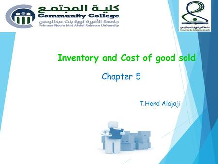 Inventory and Cost of good sold Chapter 5 T.Hend Alajaji.
