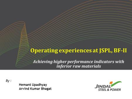 Operating experiences at JSPL, BF-II Achieving higher performance indicators with inferior raw materials By : Hemant Upadhyay Arvind Kumar Bhagat.