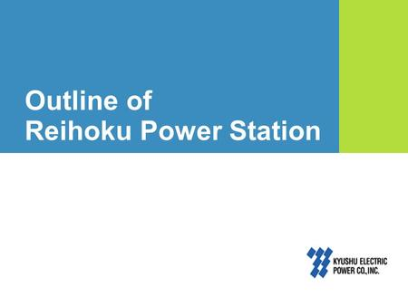Outline of Reihoku Power Station. 1 Coal-Fire Power Plants : Thermal power station : Pumped storage power station : Geothermal power station : Nuclear.