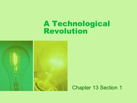 A Technological Revolution Chapter 13 Section 1. Warm Up Activity  In your notes, brainstorm wide range of changes resulting from the invention of the.