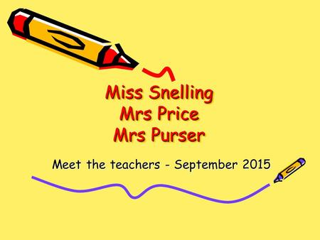 Miss Snelling Mrs Price Mrs Purser Meet the teachers - September 2015.