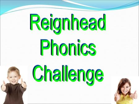  Children have a 20 minutes daily phonics lesson; sounds blend  Children are taught to read by breaking down words into separate sounds or 'phonemes'.