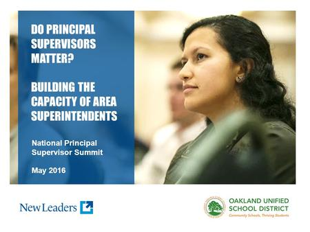 DO PRINCIPAL SUPERVISORS MATTER? BUILDING THE CAPACITY OF AREA SUPERINTENDENTS National Principal Supervisor Summit May 2016.