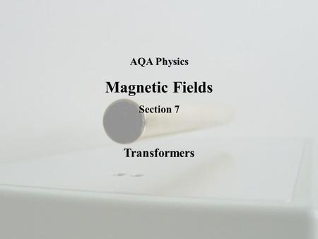AQA Physics Magnetic Fields Section 7 Transformers.