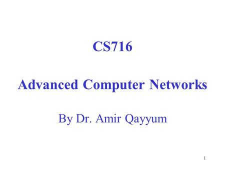 1 CS716 Advanced Computer Networks By Dr. Amir Qayyum.