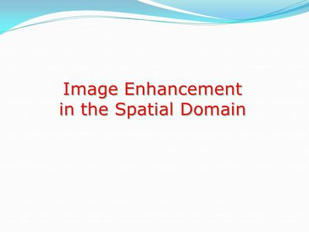 Image Enhancement in the Spatial Domain.