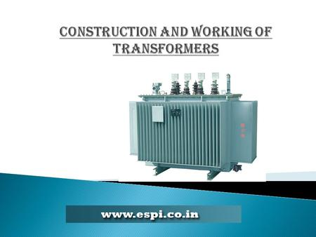 Construction and working of TRANSFORMERs