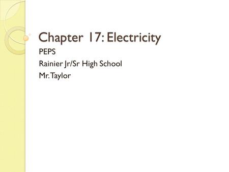Chapter 17: Electricity PEPS Rainier Jr/Sr High School Mr. Taylor.