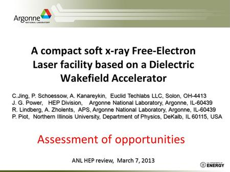 A compact soft x-ray Free-Electron Laser facility based on a Dielectric Wakefield Accelerator C.Jing, P. Schoessow, A. Kanareykin, Euclid Techlabs LLC,