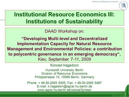 Division of Resource Economics 07.07.2016 / 401 Institutional Resource Economics III: Institutions of Sustainability Konrad Hagedorn Humboldt University.