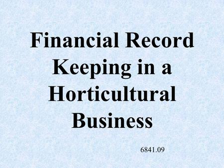 Financial Record Keeping in a Horticultural Business 6841.09.