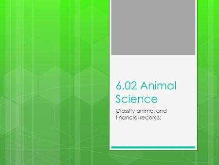 6.02 Animal Science Classify animal and financial records: