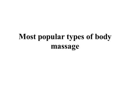 Most popular types of body massage. Swedish massage therapy That is the maximum not unusual type of massage therapy within the USA. It is also called.