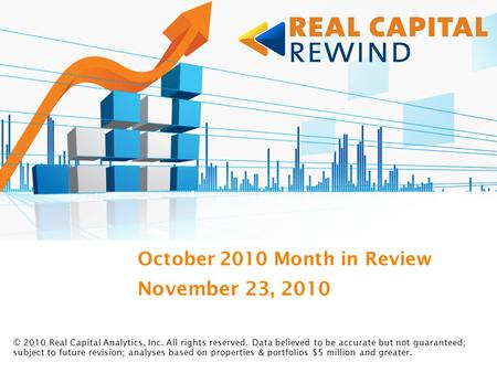 November 23, 2010 October 2010 Month in Review © 2010 Real Capital Analytics, Inc. All rights reserved. Data believed to be accurate but not guaranteed;