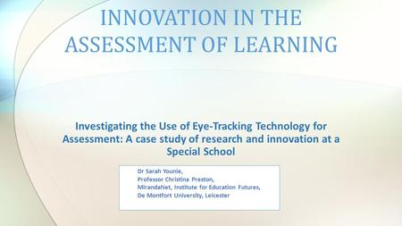 Investigating the Use of Eye-Tracking Technology for Assessment: A case study of research and innovation at a Special School INNOVATION IN THE ASSESSMENT.