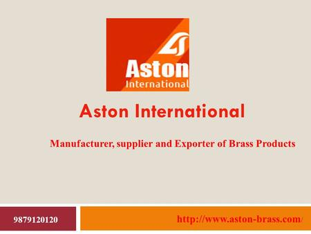 Aston International Manufacturer, supplier and Exporter of Brass Products  / 9879120120.