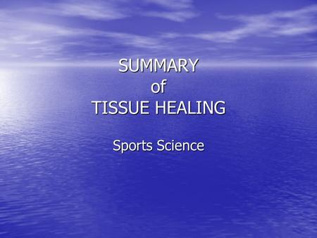 SUMMARY of TISSUE HEALING Sports Science. AIM To be able to describe and understand the physiological responses common to most sports injuries To be able.