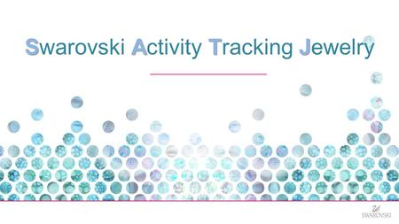 "SATJ Swarovski Activity Tracking Jewelry. Discover SATJ  In today's workshop, we will take a look at…  Why Swarovski is entering the world of ""Wearables"""