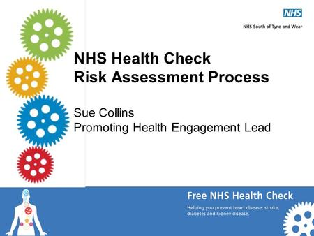 NHS Health Check Risk Assessment Process Sue Collins Promoting Health Engagement Lead.