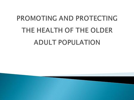  Peoples are living longer as a result of improved health care, eradication and control of communicable disease, use of antibiotic and other medicines.