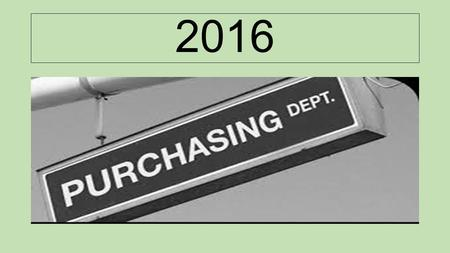 2016. FOCUS FOR 2016  WRITTEN PURCHASING GUIDELINES  CONTINUE SCHOOL SUPPORT  CONTRACT USE SOURCES.