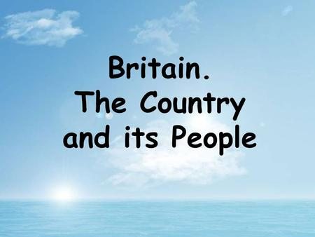 Britain. The Country and its People. The official name of the country is the United Kingdom of Great Britain and Northern Ireland. What is the official.