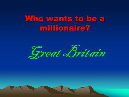 Who wants to be a millionaire? Great Britain Put these countries in the correct order according to their territory 1 England 2 Scotland 4 Northern Ireland.