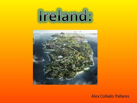 Alex Collado Pallares. Ireland is an island situated in the north-west of Europe. It's on of the biggest islands in Europe. It's next to the UK, separated.