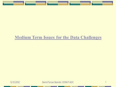 12.03.2002Bernd Panzer-Steindel CERN/IT/ADC1 Medium Term Issues for the Data Challenges.