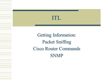 ITL Getting Information: Packet Sniffing Cisco Router Commands SNMP.