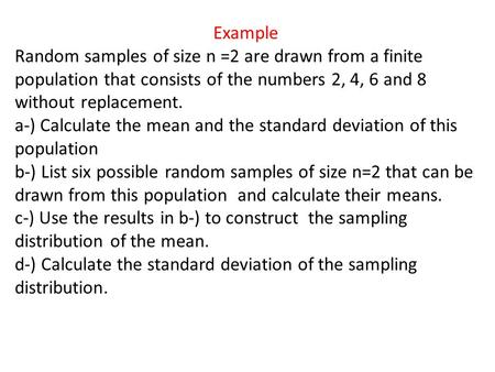 Example Random samples of size n =2 are drawn from a finite population that consists of the numbers 2, 4, 6 and 8 without replacement. a-) Calculate the.
