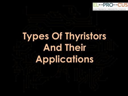 Types Of Thyristors And Their Applications
