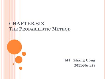 CHAPTER SIX T HE P ROBABILISTIC M ETHOD M1 Zhang Cong 2011/Nov/28.