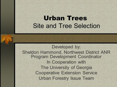 Urban Trees Site and Tree Selection Developed by: Sheldon Hammond, Northwest District ANR Program Development Coordinator In Cooperation with The University.