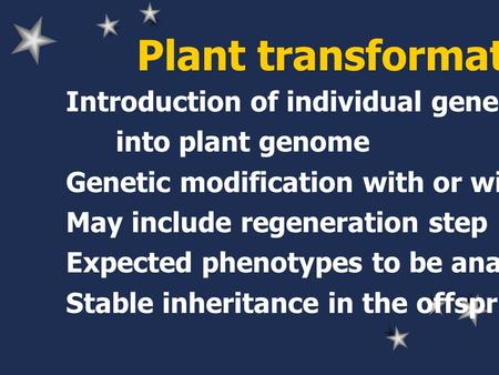 Plant transformation Introduction of individual gene(s) of interest into plant genome Genetic modification with or without integration May include regeneration.