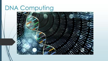"DNA Computing. What is it?  ""DNA computing is a branch of computing which uses DNA, biochemistry, and molecular biology hardware, instead of the traditional."