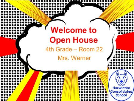 Welcome to Open House 4th Grade – Room 22 Mrs. Werner.