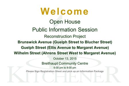 Welcome Open House Public Information Session Reconstruction Project Brunswick Avenue (Guelph Street to Blucher Street) Guelph Street (Ellis Avenue to.