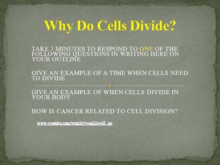TAKE 3 MINUTES TO RESPOND TO ONE OF THE FOLLOWING QUESTIONS IN WRITING HERE ON YOUR OUTLINE GIVE AN EXAMPLE OF A TIME WHEN CELLS NEED TO DIVIDE GIVE AN.