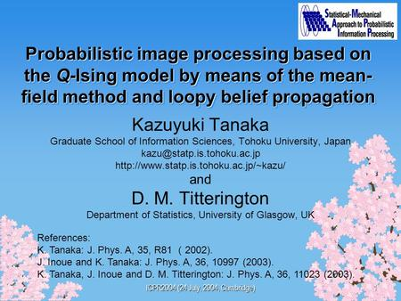 ICPR2004 (24 July, 2004, Cambridge) 1 Probabilistic image processing based on the Q-Ising model by means of the mean- field method and loopy belief propagation.