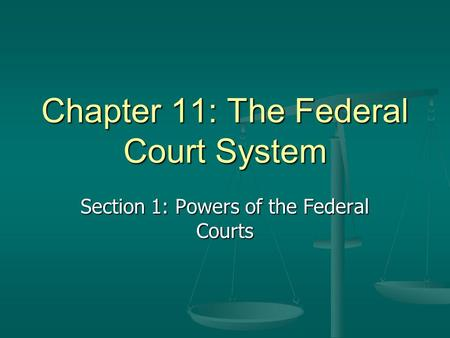 Chapter 11: The Federal Court System Section 1: Powers of the Federal Courts.