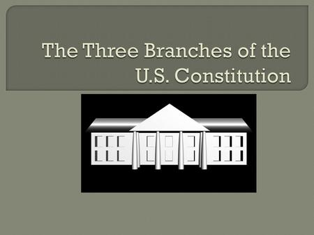  The legislative branch is the first branch of the U.S. Constitution.  It is named Congress, and it makes the laws of America.  It is a bicameral legislature,