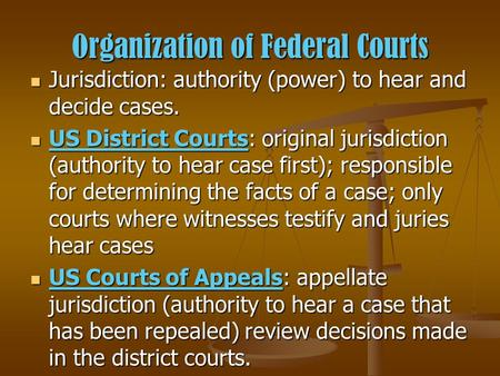 Organization of Federal Courts Jurisdiction: authority (power) to hear and decide cases. Jurisdiction: authority (power) to hear and decide cases. US District.