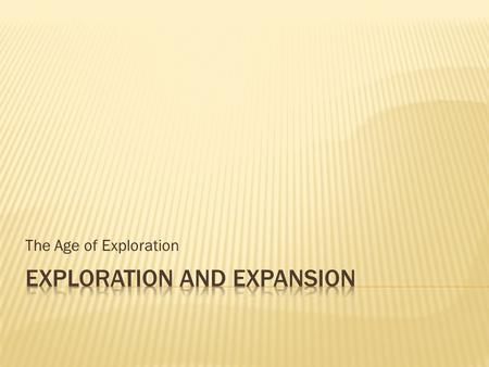 The Age of Exploration.  Motives and Means  A. European Exploration  1. Portugal  2. Spain  3. Dutch  4. England  5. France.