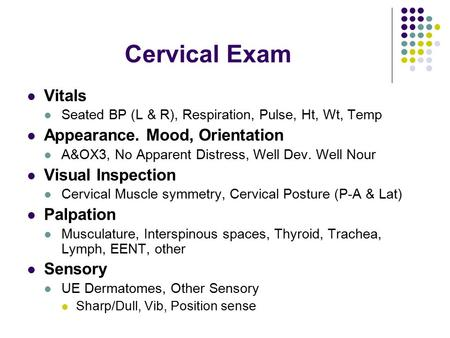 Cervical Exam Vitals Seated BP (L & R), Respiration, Pulse, Ht, Wt, Temp Appearance. Mood, Orientation A&OX3, No Apparent Distress, Well Dev. Well Nour.