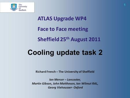 1 ATLAS Upgrade WP4 Face to Face meeting Sheffield 25 th August 2011 Richard French – The University of Sheffield Ian Mercer – Lancaster, Martin Gibson,