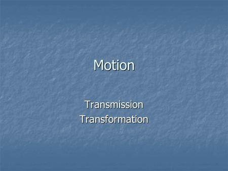 Motion TransmissionTransformation. Mechanical Systems Combination of 2 or more simple machines Provide mechanical advantage Easier to move loads Transmit/transform.